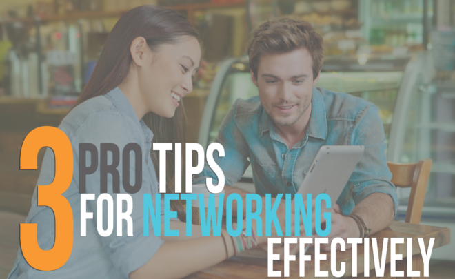 3 Pro Tips For Networking Effectively